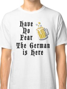 Have No Fear The German Is Here Classic T-Shirt