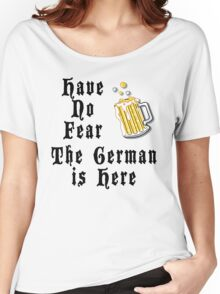 Have No Fear The German Is Here Women's Relaxed Fit T-Shirt