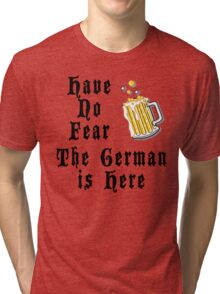 Have No Fear The German Is Here Tri-blend T-Shirt