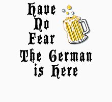 Have No Fear The German Is Here Unisex T-Shirt