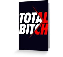 TOTAL BITCH Greeting Card