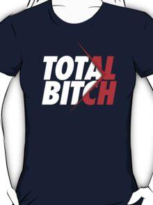 TOTAL BITCH T-Shirt