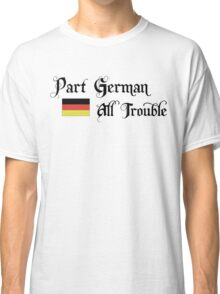 Part German All Trouble Classic T-Shirt