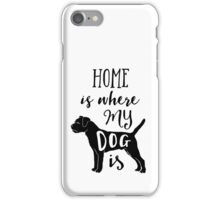 Home Is Where My Dog Is - Border Terrier iPhone Case/Skin