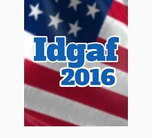 IDGAF 2016 Unisex T-Shirt