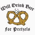 Pretzel Will Drink Beer For Pretzels by HolidayT-Shirts