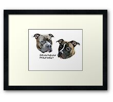 Did you hug your Pit Bull today? Framed Print