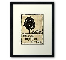 We ride together always Framed Print
