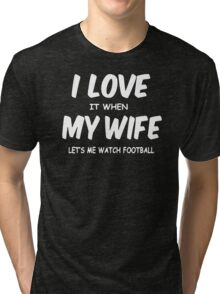 I Love My Wife Lets Me Watch Football Tri-blend T-Shirt
