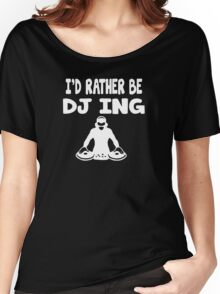 I'd Rather Be DJ Women's Relaxed Fit T-Shirt