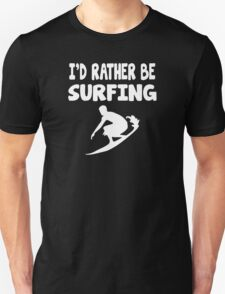 I'd Rather Be Surfing Unisex T-Shirt