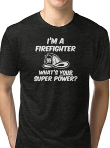 I'm a Firefighter Whats Your Super Power Tri-blend T-Shirt