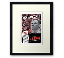 Now Is The Time -- WW2 Army Recruiting Framed Print