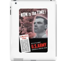 Now Is The Time -- WW2 Army Recruiting iPad Case/Skin