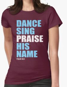 Dance, Sing, Praise His Name T-Shirt