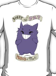 Gengar: Short and Fat and Proud of That! T-Shirt