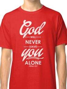 God Will Never Live You Alone Classic T-Shirt