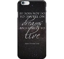 It Does Not Do To Dwell on Dreams and Forget To Live iPhone Case/Skin