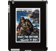 Ready For Anything Thanks To You -- WWII iPad Case/Skin