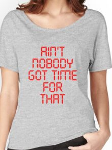 Aint Nobody Got Time For That Women's Relaxed Fit T-Shirt
