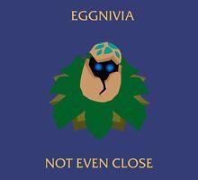 Eggnivia, not even close Unisex T-Shirt