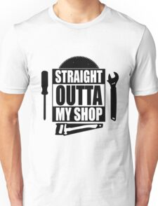 Straight Outta My Shop Unisex T-Shirt
