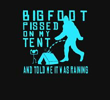 Bigfoot Pissed On My Tent And Told Me It Was Raining Unisex T-Shirt