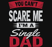 YOU CAN'T SCARE ME, I'M A SINGLE DAD Unisex T-Shirt