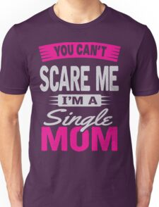 YOU CAN'T SCARE ME, I'M A SINGLE MOM Unisex T-Shirt