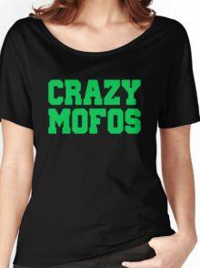 Crazy Mofos Women's Relaxed Fit T-Shirt