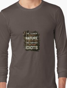 The closer I get to nature, the farther I am from idiots Long Sleeve T-Shirt