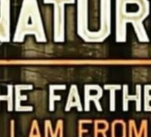 The closer I get to nature, the farther I am from idiots Sticker