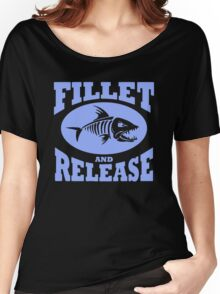 Fillet And Release Funny Fishing Women's Relaxed Fit T-Shirt