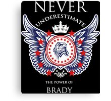 Never Underestimate The Power Of Brady - Tshirts & Accessories Canvas Print