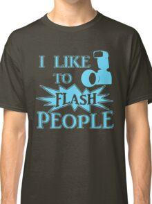 I Like To Flash People Funny Photographer Classic T-Shirt