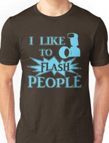 I Like To Flash People Funny Photographer Unisex T-Shirt