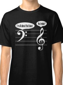 I m All About That Bass No Treble Classic T-Shirt