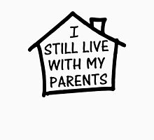 I Still Live With My Parents Unisex T-Shirt