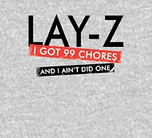 Lay Z  I Got 99 Chores And I Aint Did One Unisex T-Shirt