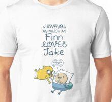 I love you as much as Finn loves Jake Unisex T-Shirt
