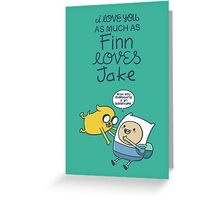 I love you as much as Finn loves Jake Greeting Card