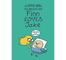 I love you as much as Finn loves Jake Photographic Print