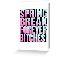Spring Break Forever Bitches Greeting Card