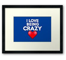 I love being crazy Framed Print