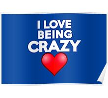 I love being crazy Poster