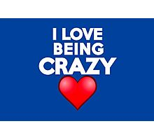 I love being crazy Photographic Print