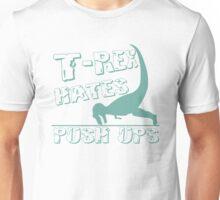 T Rex Hates Push Ups Tyrannosaurus Rex Dinosaur Unisex T-Shirt