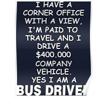 I Have A Corner Office Yes I Am A Bus Driver Poster