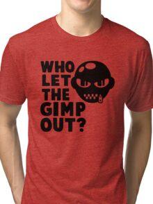 Who Let the Gimp Out Tri-blend T-Shirt