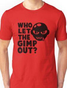 Who Let the Gimp Out Unisex T-Shirt